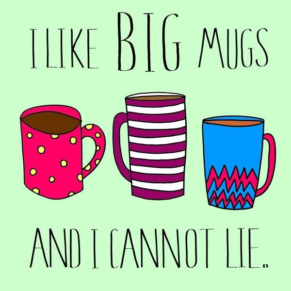 I Like Big Mugs and I cannot Lie by Natasha Phillips