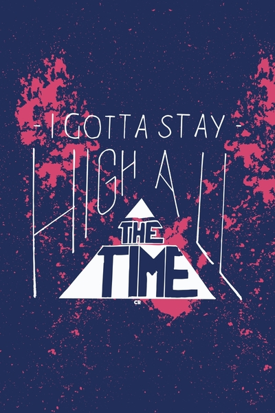 I Gotta Stay High All The Time by CatchyRey | Cupick